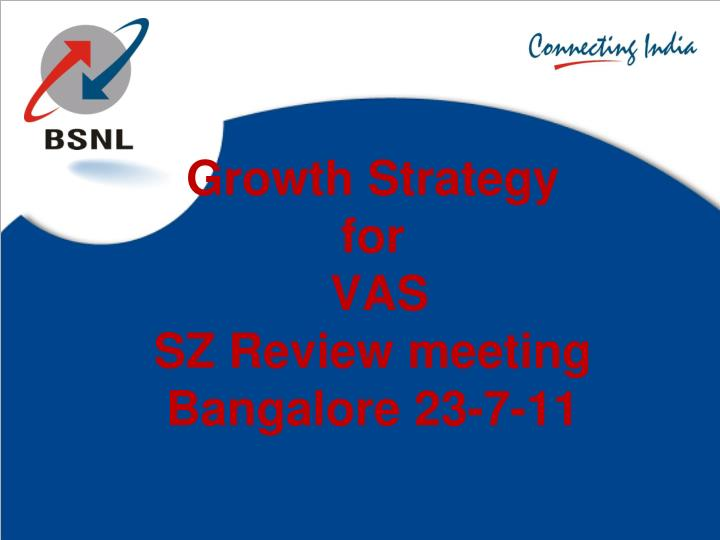 growth strategy for vas sz review meeting bangalore 23 7 11 n.