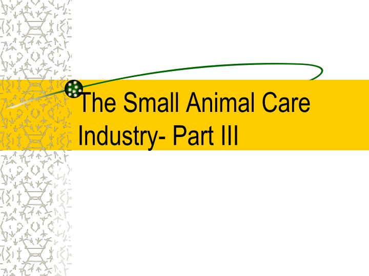 the small animal care industry part iii n.