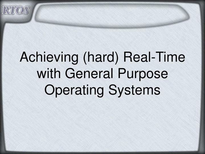 achieving hard real time with general purpose operating systems n.