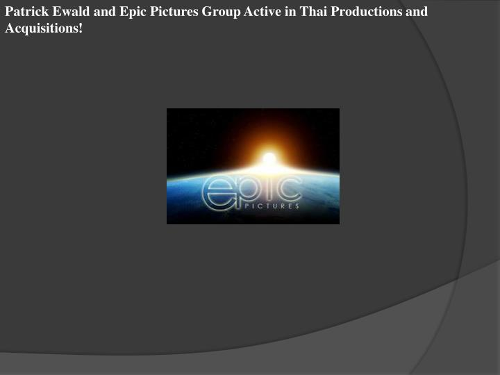 Patrick Ewald and Epic Pictures Group Active in Thai Productions and Acquisitions!