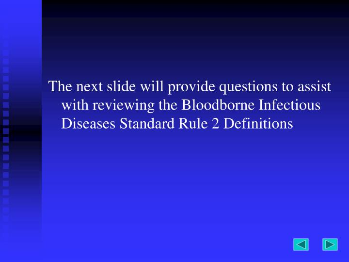 The next slide will provide questions to assist with reviewing the Bloodborne Infectious Diseases Standard Rule 2 Definitions