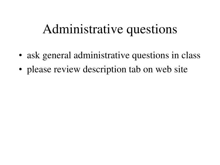 Administrative questions