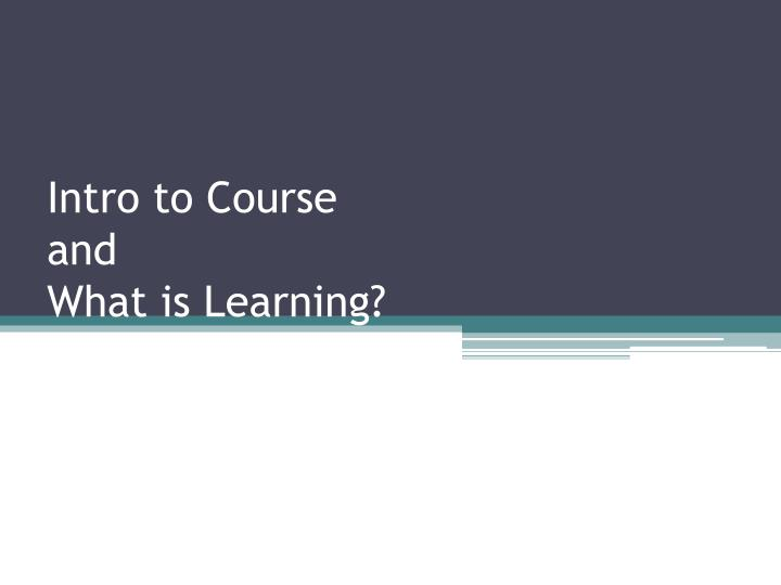 intro to course and what is learning n.