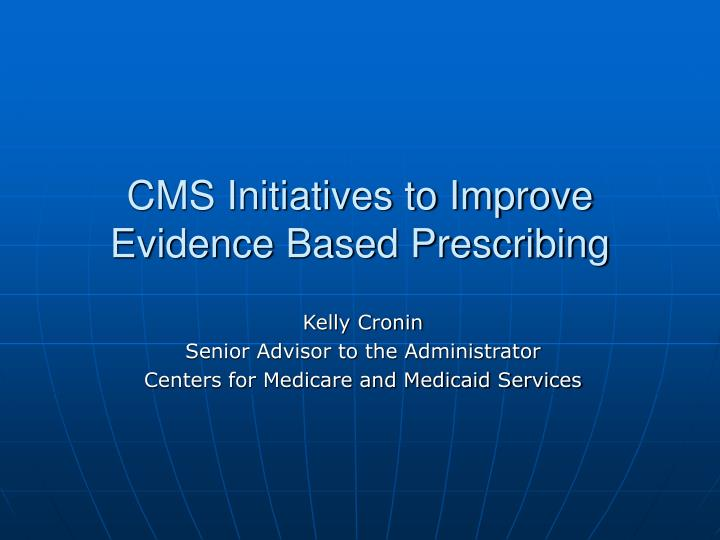 cms initiatives to improve evidence based prescribing