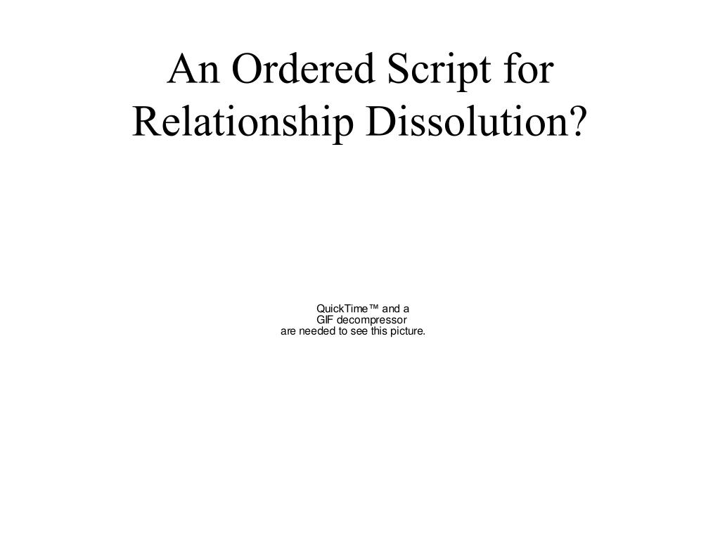An Ordered Script for Relationship Dissolution?