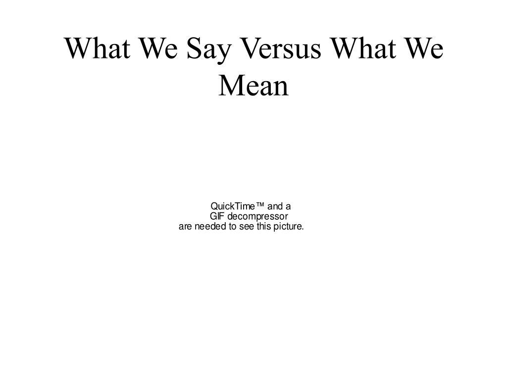 What We Say Versus What We Mean