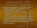 lessons learned fvrs maintenance and upgrades