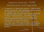 lessons learned fvrs maintenance and upgrades17