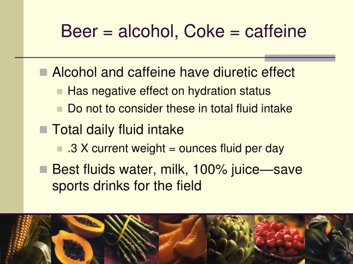 Beer = alcohol, Coke = caffeine