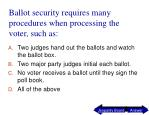ballot security requires many procedures when processing the voter such as