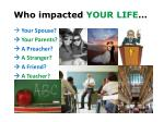 who impacted your life
