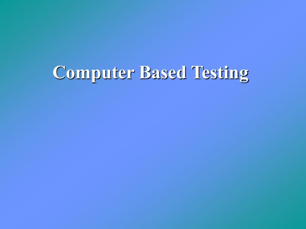 Computer Based Testing