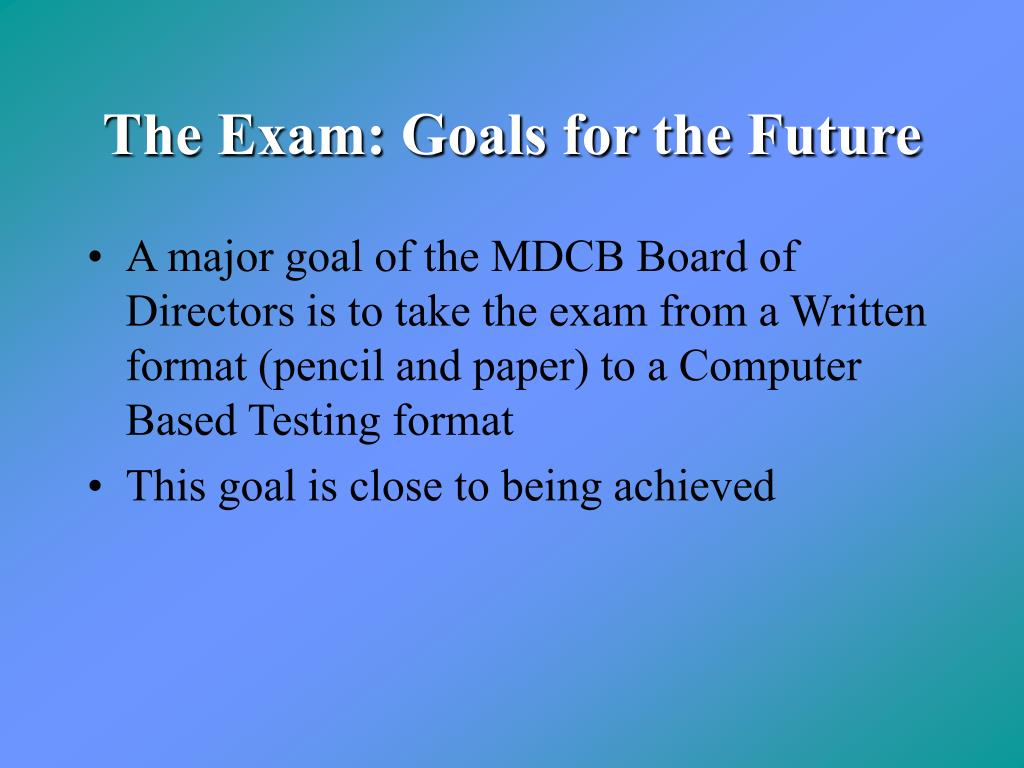 The Exam: Goals for the Future
