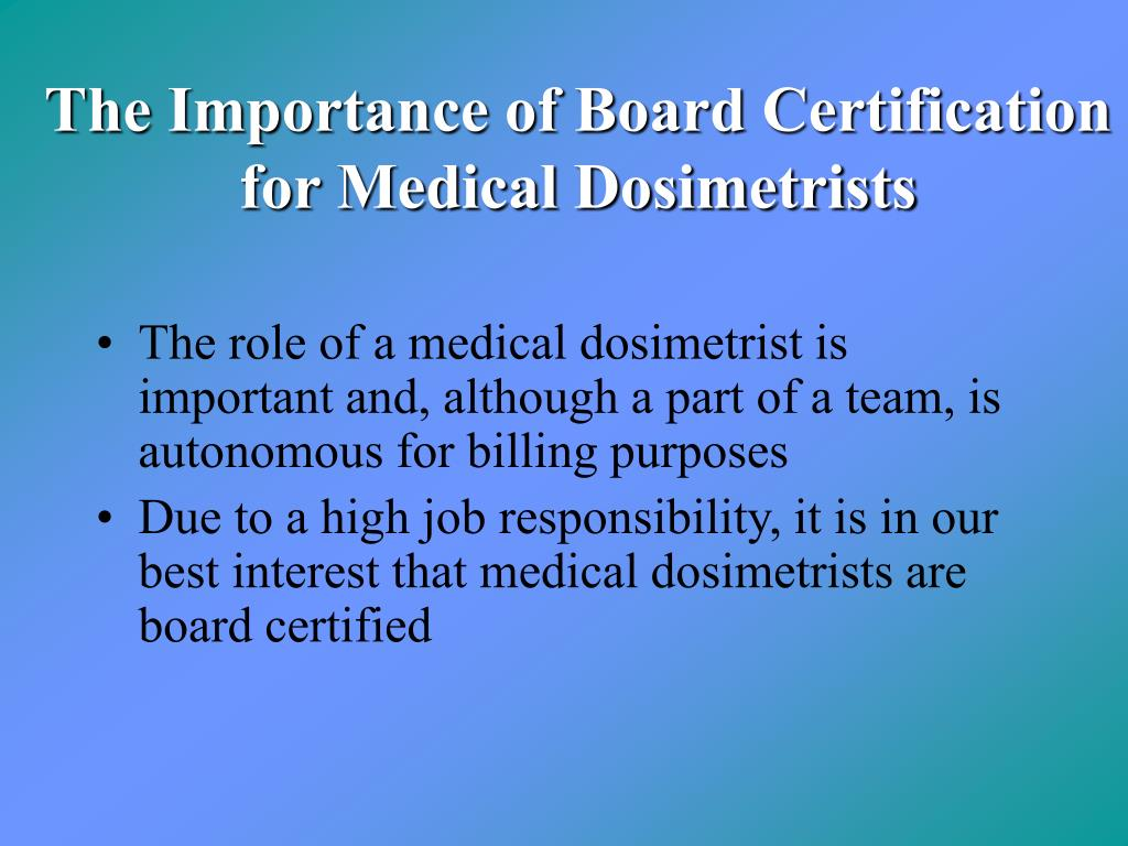 The Importance of Board Certification  for Medical Dosimetrists