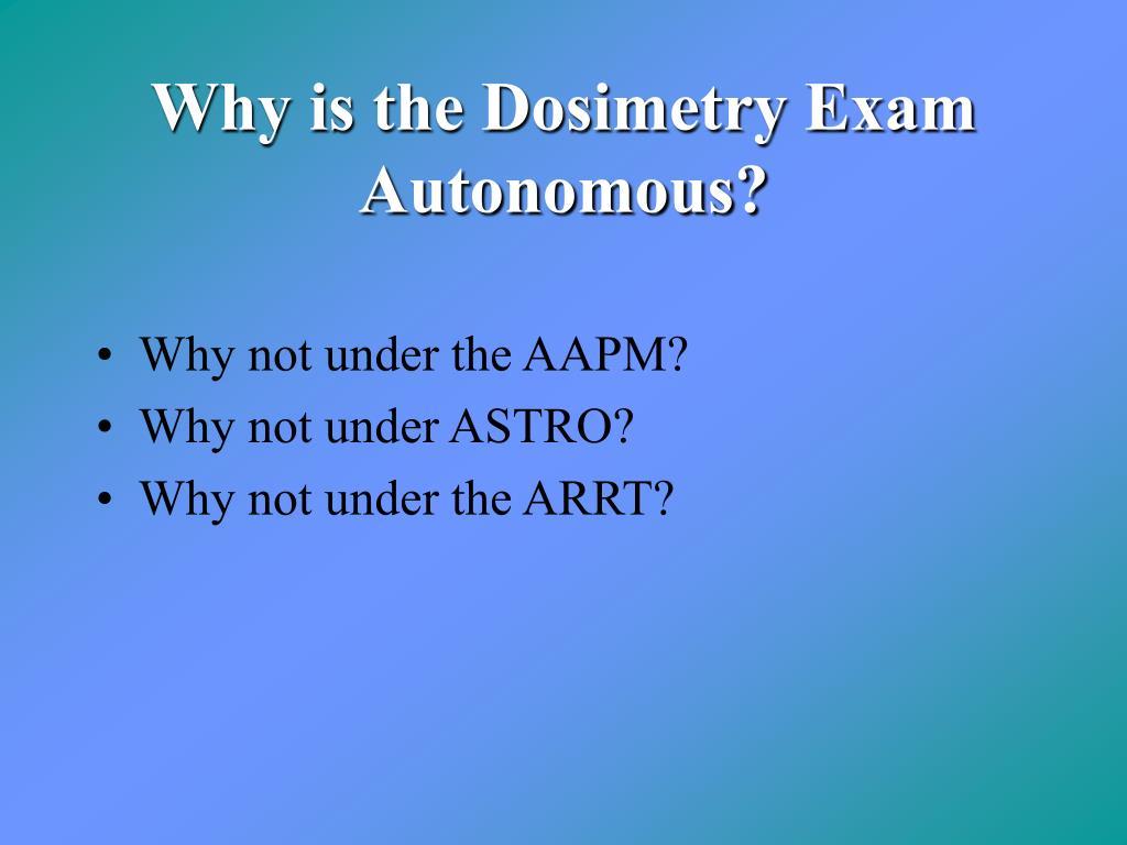 Why is the Dosimetry Exam Autonomous?