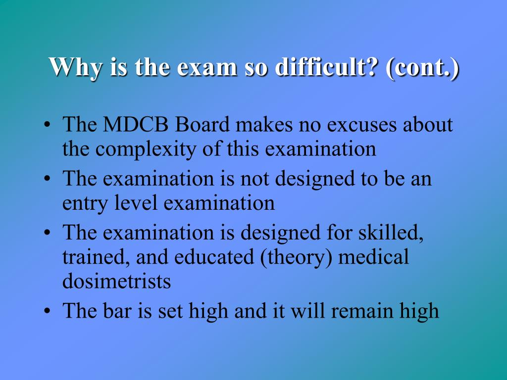 Why is the exam so difficult? (cont.)