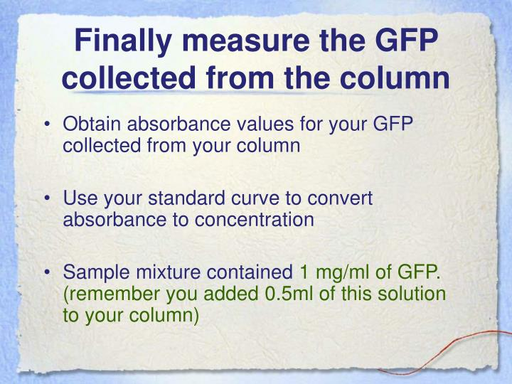 Finally measure the GFP collected from the column