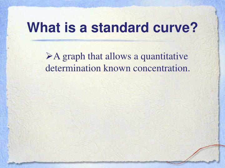 What is a standard curve?