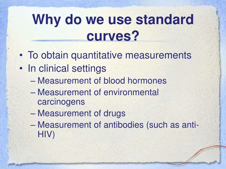 Why do we use standard curves?