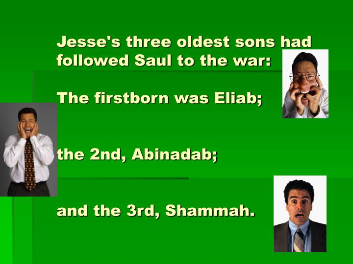 Jesse's three oldest sons had followed Saul to the war: