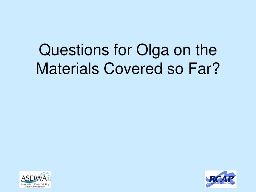 Questions for Olga on the Materials Covered so Far?
