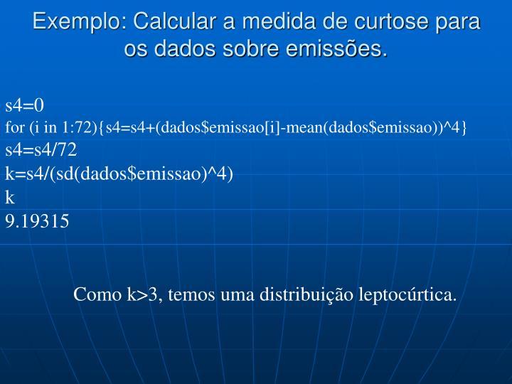 Exemplo: Calcular a medida de curtose para os dados sobre emissões.