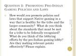 question 2 promoting pro indian gaming policies and laws