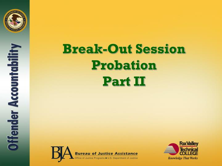 Break out session probation part ii