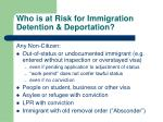 who is at risk for immigration detention deportation