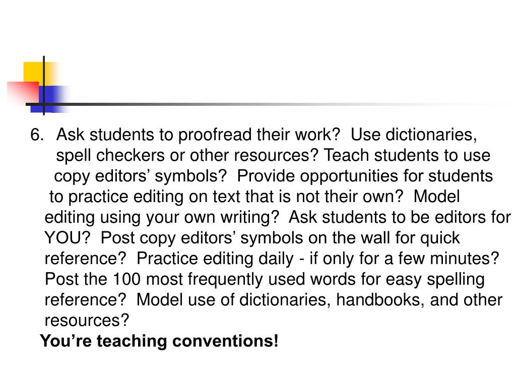 Ask students to proofread their work?  Use dictionaries,