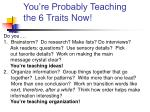 you re probably teaching the 6 traits now