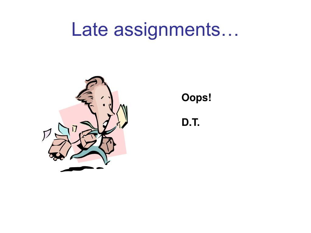 Late assignments…