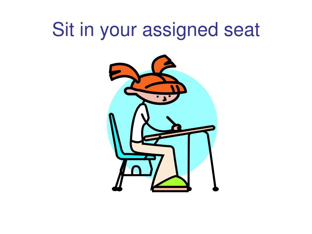 Sit in your assigned seat