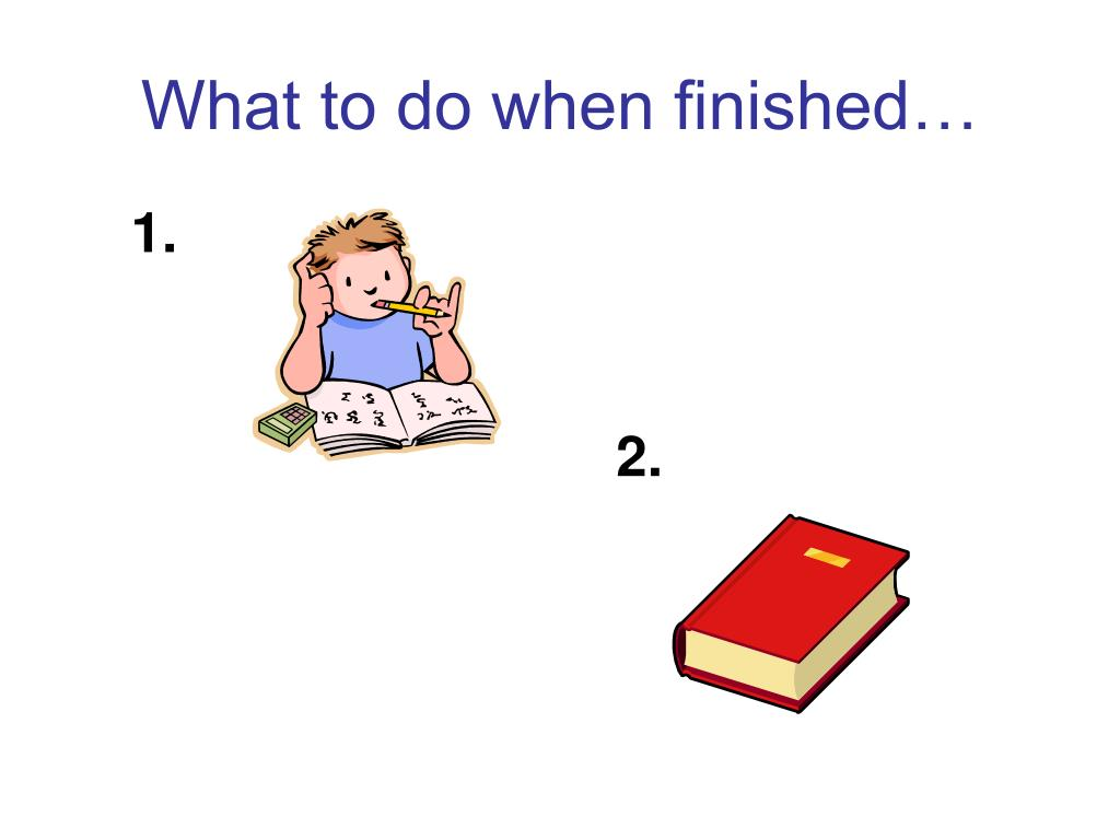 What to do when finished…