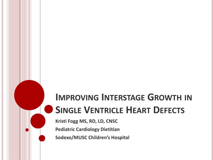 improving interstage growth in single ventricle heart defects n.