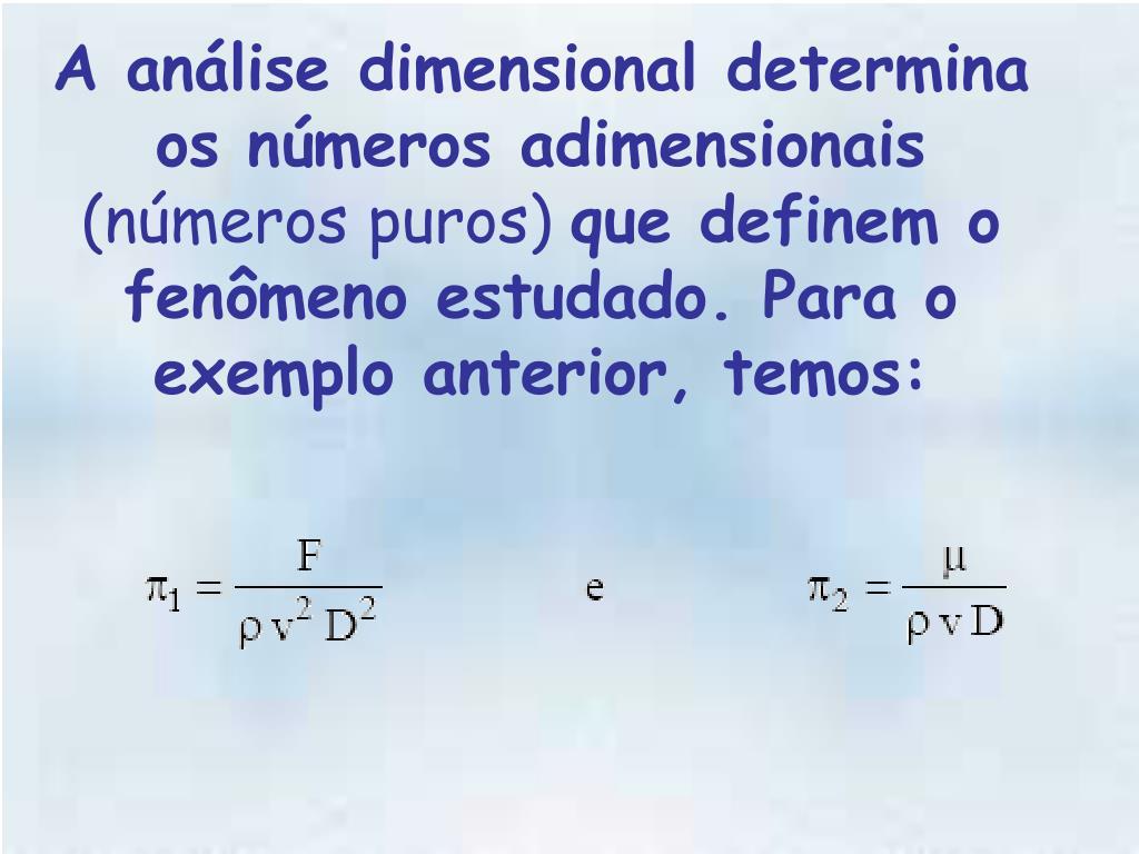A análise dimensional determina os números adimensionais