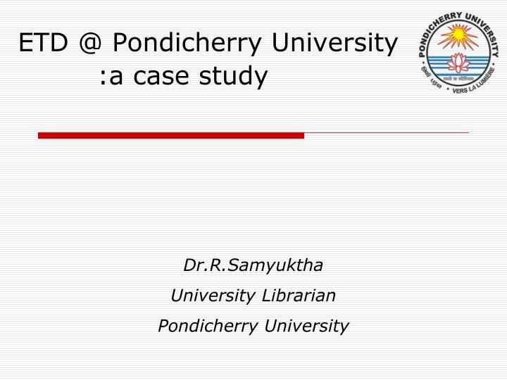 etd @ pondicherry university a case study n.