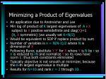 minimizing a product of eigenvalues