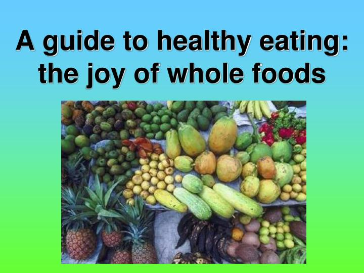 a guide to healthy eating the joy of whole foods n.