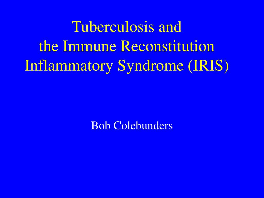 tuberculosis and the immune reconstitution inflammatory syndrome iris l.