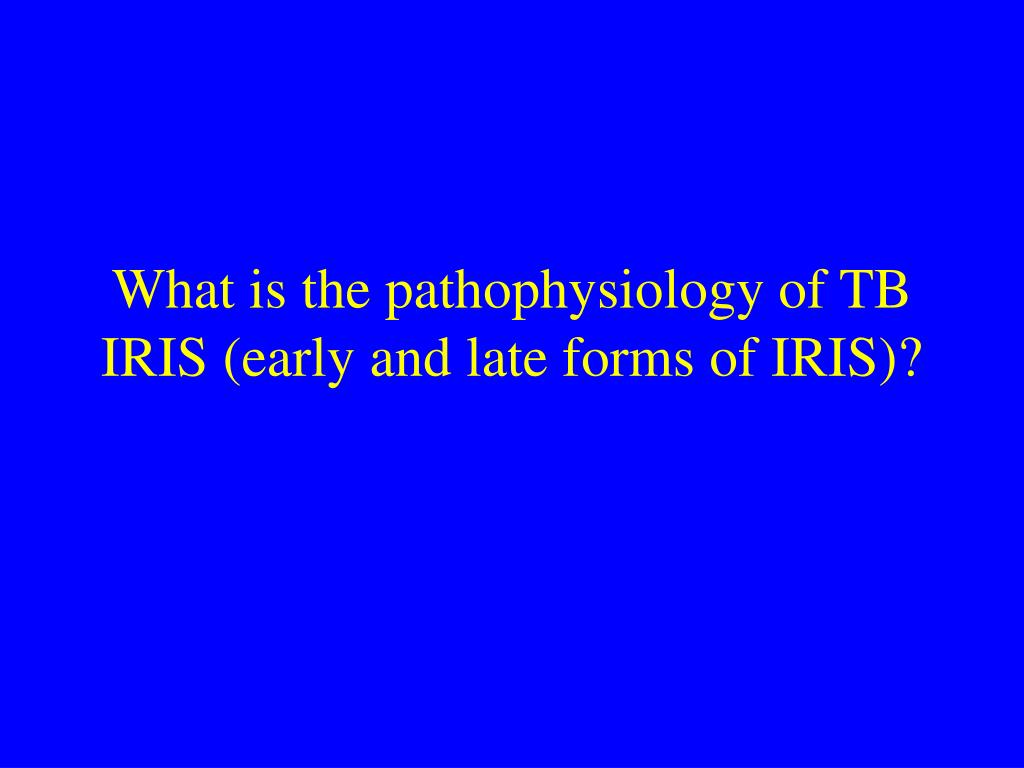 What is the pathophysiology of TB IRIS (early and late forms of IRIS)?