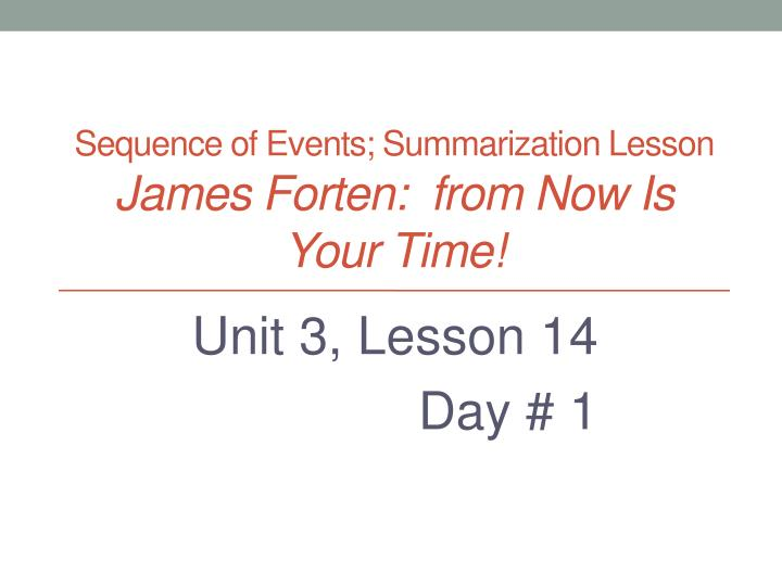 sequence of events summarization lesson james forten from now is your time n.