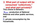 2 what part of output will be consumed collectively and what part privately
