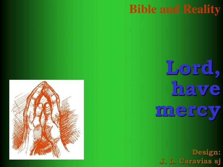 Bible and reality lord have mercy design j l caravias sj