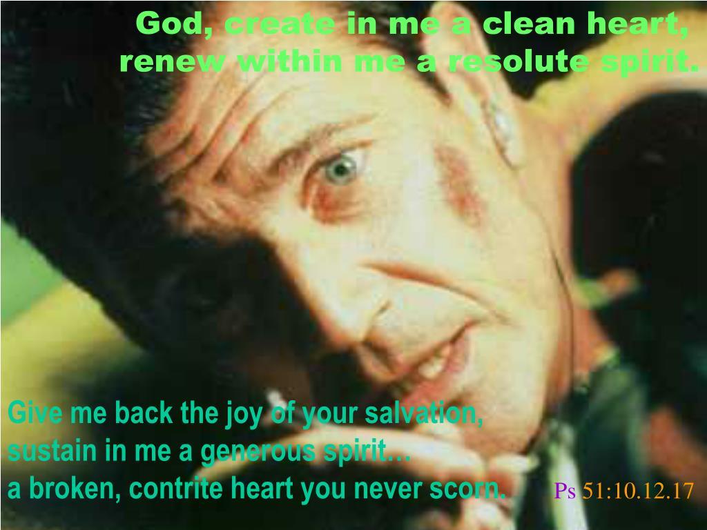 God, create in me a clean heart,