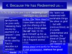 4 because he has redeemed us 1 7
