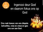 ingenooi deur god en daarom fokus ons op god