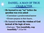 daniel a man of true character