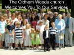 the oldham woods church welcomes you to our services