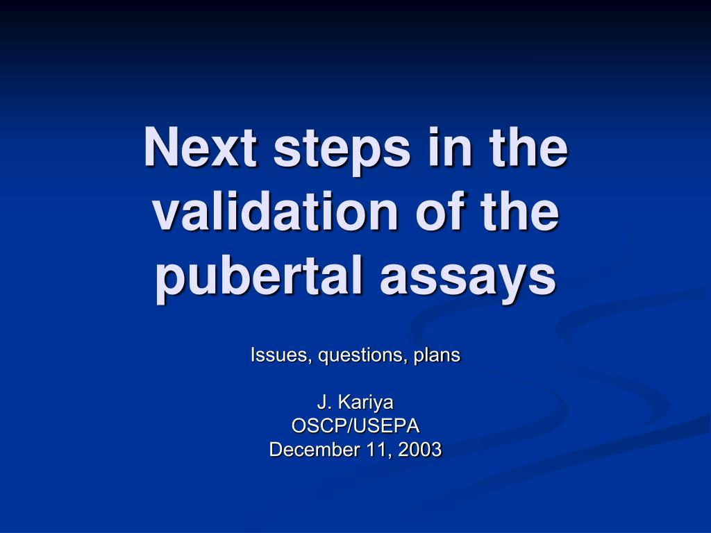 next steps in the validation of the pubertal assays l.